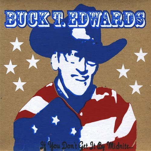 Buck T. Edwards If You Don't Get It By Midnite