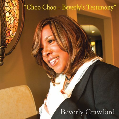 Beverly Crawford Choo Choo Beverly's Testimony