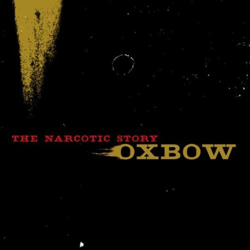 Oxbow Narcotic Story