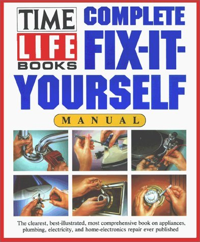 Time Life Books Complete Fix It Yourself Manual