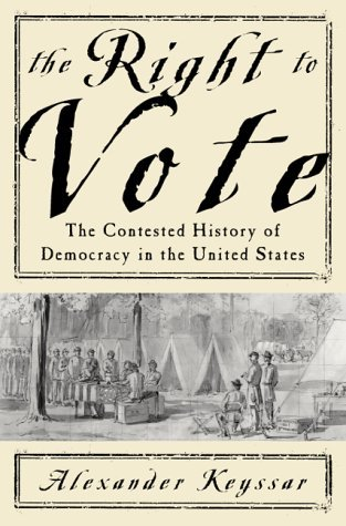Alexander Keyssar The Right To Vote The Contested History Of Democracy In The United States