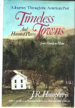 J. R. Humphreys Timeless Towns & Haunted Places From Florida To Maine