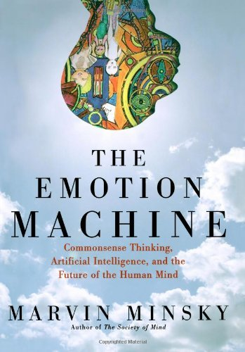 Marvin Minsky The Emotion Machine Commonsense Thinking Artificial Intelligence & The Future Of The Human Mind