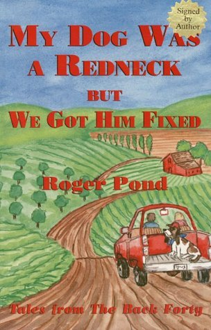Roger Pond My Dog Was A Redneck But We Got Him Fixed