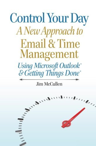 Jim Mccullen Control Your Day A New Approach To Email And Time Management Using