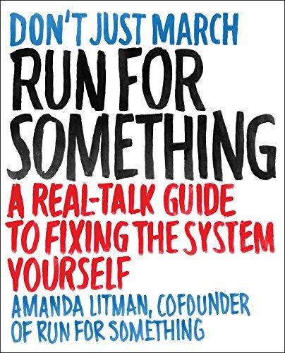 Amanda Litman Run For Something A Real Talk Guide To Fixing The System Yourself