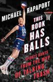 Michael Rapaport This Book Has Balls Sports Rants From The Mvp Of Talking Trash