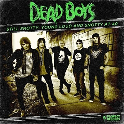Dead Boys Young Loud & Snotty At 40
