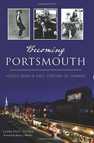Laura Pope Becoming Portsmouth Voices From A Half Century Of Change