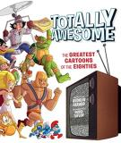 Andrew Farago Totally Awesome The Greatest Cartoons Of The Eighties