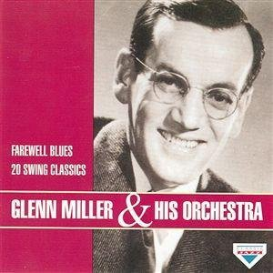 Glenn Miller & His Orchestra Farewell Blues 20 Swing Classics
