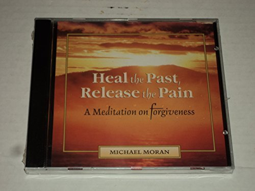 Michael Moran Heal The Past Release The Pain A Meditation On Forgiveness