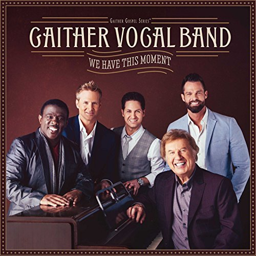 Gaither Vocal Band We Have This Moment