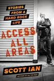 Scott Ian Access All Areas Hard Rock Stories From The Road
