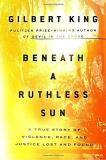 Gilbert King Beneath A Ruthless Sun A True Story Of Violence Race And Justice Lost
