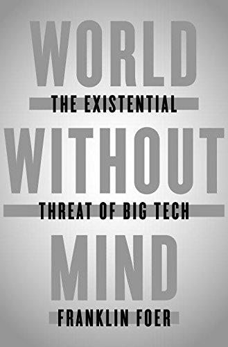 Franklin Foer World Without Mind The Existential Threat Of Big Tech