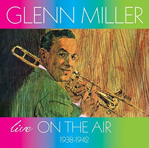 Glenn Miller & His Orchestra Live On The Air 1938 1942