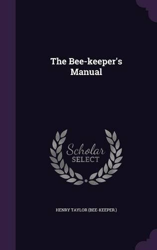 Henry Taylor (bee Keeper ). The Bee Keeper's Manual