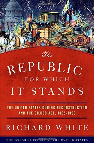 Richard White The Republic For Which It Stands The United States During Reconstruction And The G