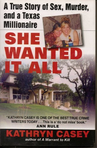 Kathryn Casey She Wanted It All A True Story Of Sex Murder & A Texas Millionaire