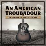 An American Troubadour The Songs Of Steve Forbert