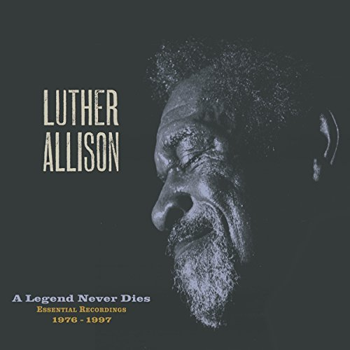 Luther Allison A Legend Never Dies Essential