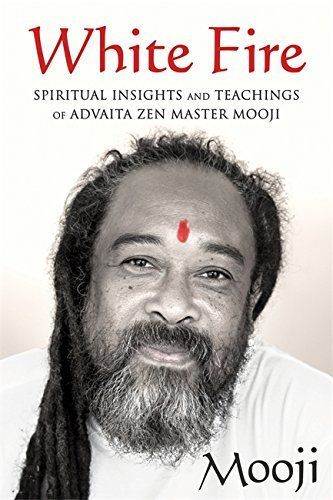 Mooji White Fire Spiritual Insights And Teachings Of Advaita Zen M