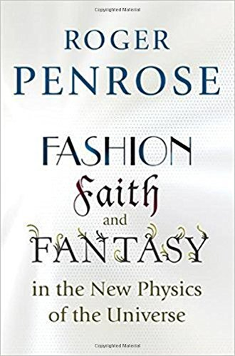 Roger Penrose Fashion Faith And Fantasy In The New Physics Of The Universe