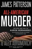 James Patterson All American Murder The Rise And Fall Of Aaron Hernandez The Superst