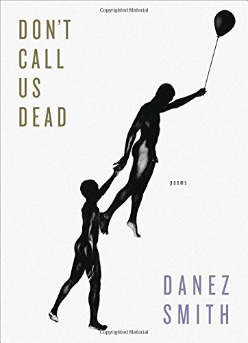 Danez Smith Don't Call Us Dead Poems