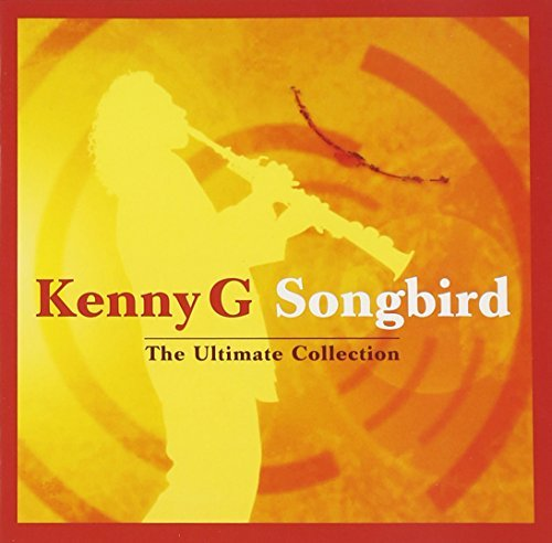 Kenny G Songbird Ultimate Collection Import Gbr
