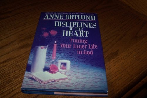 Anne Ortlund Disciplines Of The Heart Tuning Your Inner Life To God