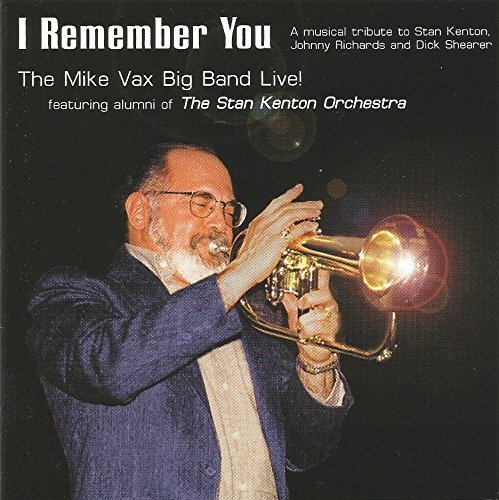 Mike Vax Big Band Live! I Remember You Ft. Alumni Of The Stan Kenton Orchestra