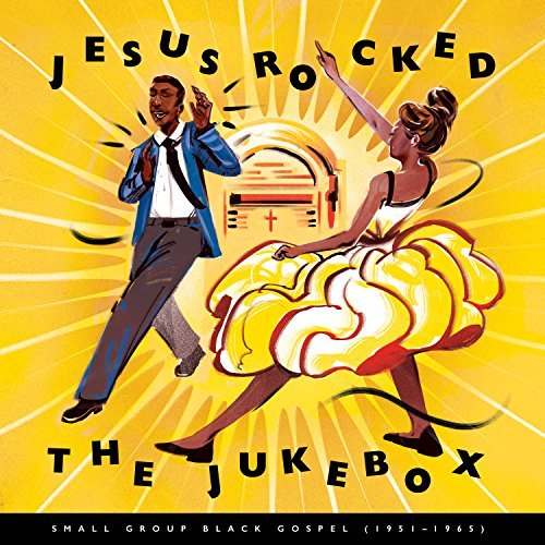 Jesus Rocked The Jukebox Small Group Black Gospel (1951 1965)