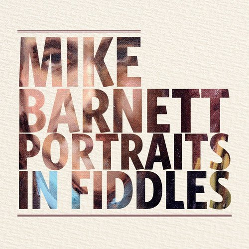 Mike Barnett Portraits In Fiddles