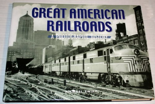 Michael Swift Great American Railroads; A Photographic History