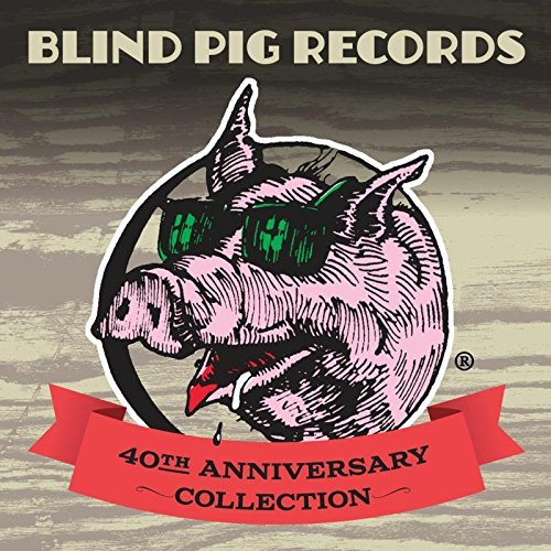 Blind Pig Records 40th Anniversary Collection Blind Pig Records 40th Anniversary Collection
