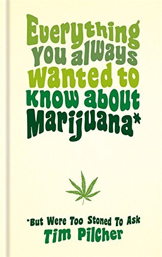Tim Pilcher Everything You Always Wanted To Know About Marijuana But Were Too Stoned To Ask