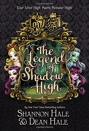 Shannon Hale Monster High Ever After High The Legend Of Shadow High