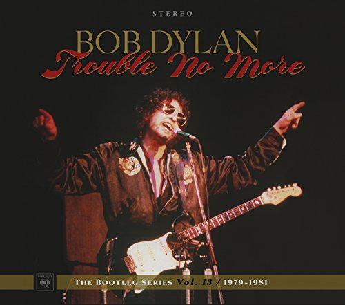 Bob Dylan Trouble No More The Bootleg Series Vol. 13 1979 1981 2cd