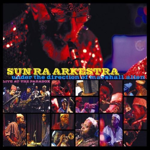 Sun Ra Arkestra & Marshall Allen Live At The Paradox