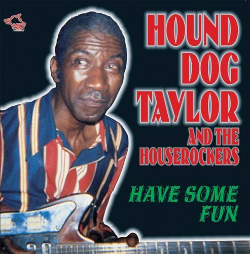 Hound Dog Taylor Have Some Fun