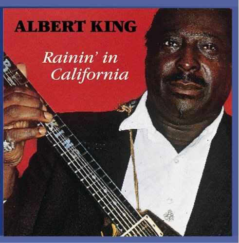 Albert King Rainin' In California