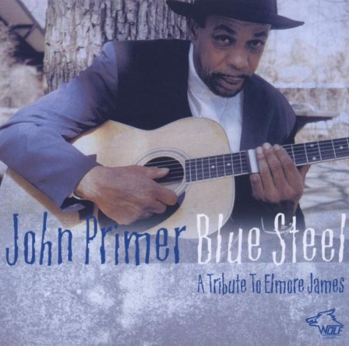 John Primer Blue Steele A Tribute To Elmor T T Elmore James