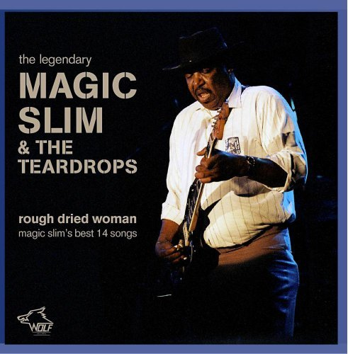 Magic Slim & The Teardrops Rough Dried Woman