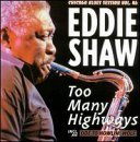 Eddie Shaw Too Many Highways