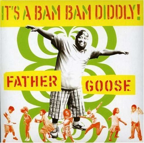 Father Goose It's A Bam Bam Diddly