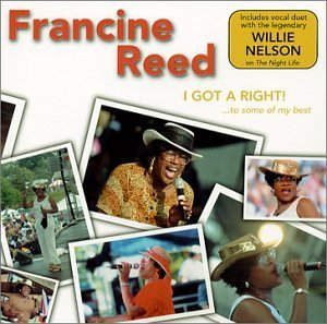Francine Reed I Got A Right!...To Some Of My Feat. Willie Nelson
