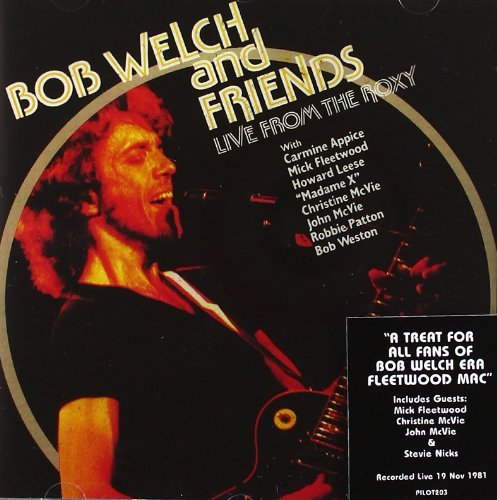 Welch Bob & Friends Live From The Roxy