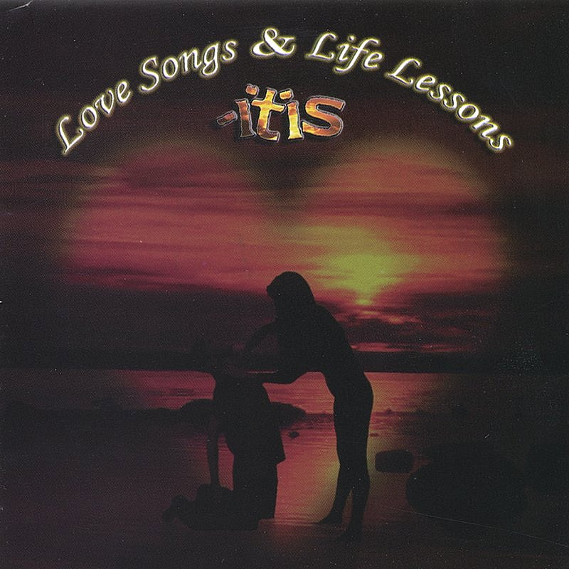 Itis Love Songs & Life Lessons